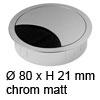 Kabeldurchlass ø 80mm - chrome matt Kabelauslass 80 mm chrom matt